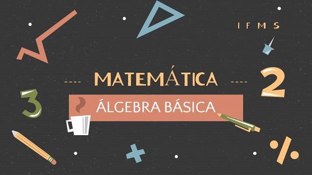 Matemática: Álgebra Básica - Turma 2021/2